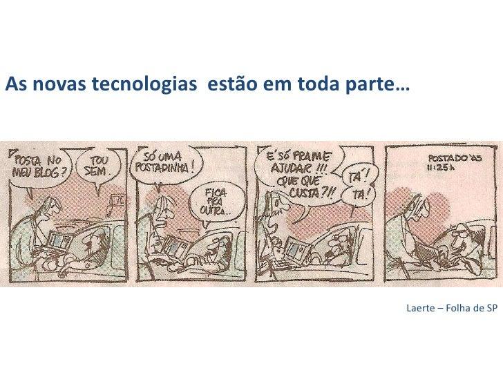 As novas tecnologiasestãoemtoda parte… <br />Laerte – Folha de SP<br />