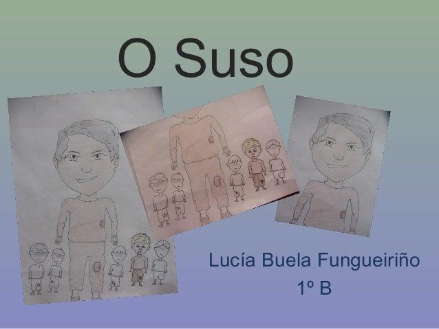 Lucía Buela Fungueiriño  1º B  O Suso