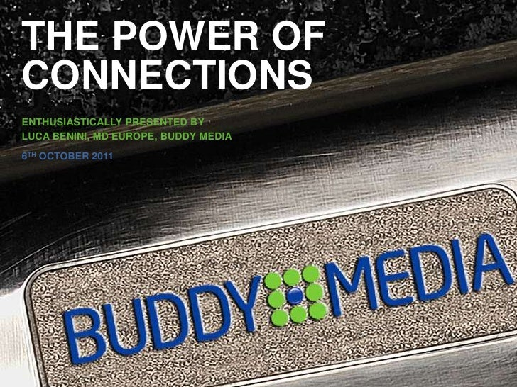 The power of connections<br />Enthusiastically presented by <br />Luca benini, md Europe, buddy media <br />6thoctober2011...