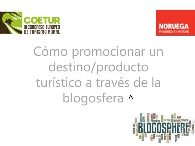 Cómo promocionar un destino/producto turístico a través de la blogosfera ^ Osl o Stavang er Berge n Stavange r