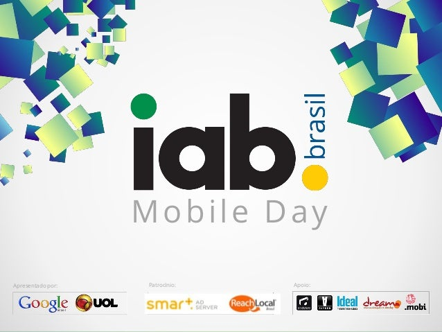 www.iabbrasil.net/mobileday#IABMobileDayMobile DayMobile DayApresentado por: Patrocínio: Apoio: