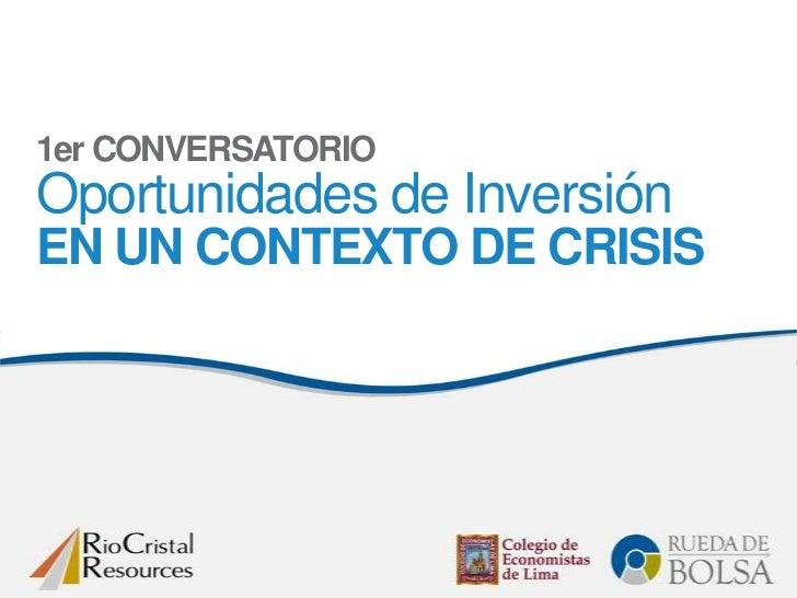 1er CONVERSATORIOOportunidades de InversiónEN UN CONTEXTO DE CRISIS