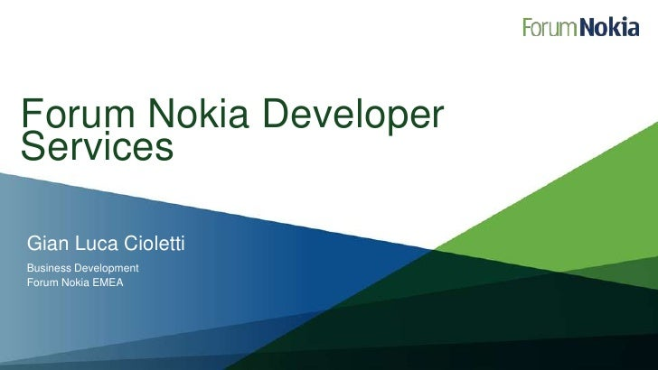 Forum Nokia Developer Services<br />Gian Luca Cioletti<br />Business Development<br />Forum Nokia EMEA<br />