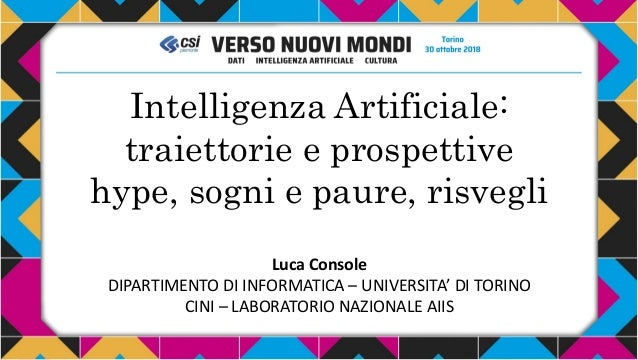 Intelligenza Artificiale: traiettorie e prospettive hype, sogni e paure, risvegli Luca Console DIPARTIMENTO DI INFORMATICA...