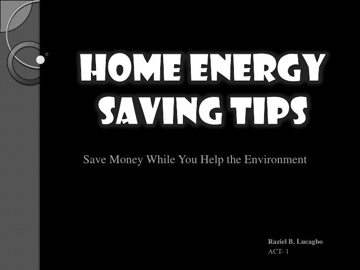 Save Money While You Help the Environment                                 Raziel B. Lucagbo                               ...