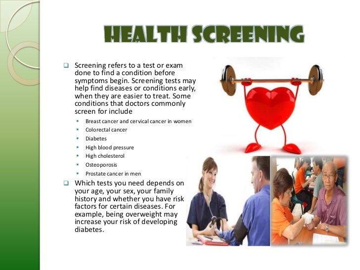 Health Screening   Screening refers to a test or exam    done to find a condition before    symptoms begin. Screening tes...