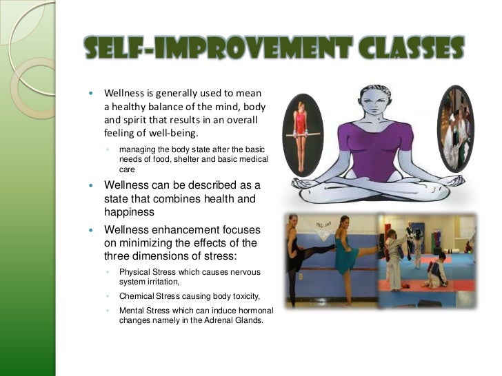 Self-Improvement Classes   Wellness is generally used to mean    a healthy balance of the mind, body    and spirit that r...