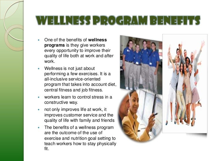 Wellness Program Benefits   One of the benefits of wellness    programs is they give workers    every opportunity to impr...