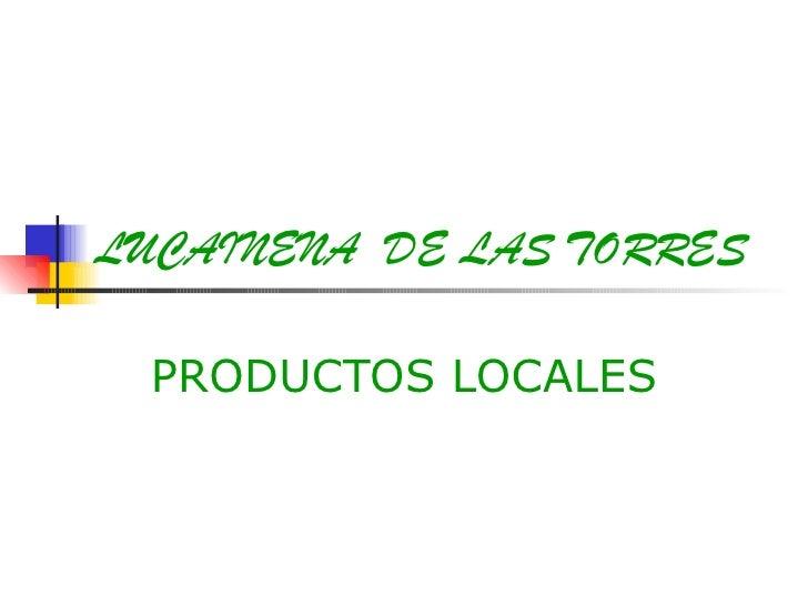 LUCAINENA DE LAS TORRES PRODUCTOS LOCALES