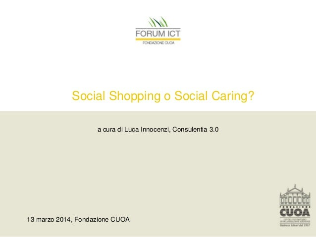 Social Shopping o Social Caring? a cura di Luca Innocenzi, Consulentia 3.0 13 marzo 2014, Fondazione CUOA