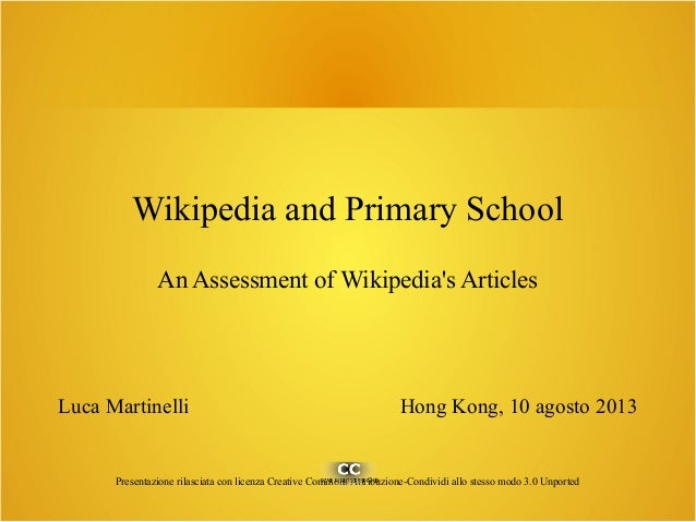 Wikipedia and Primary School An Assessment of Wikipedia's Articles Luca Martinelli Hong Kong, 10 agosto 2013 Presentazione...