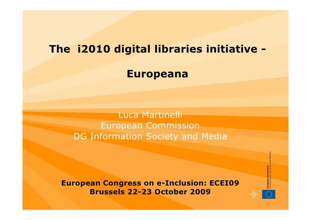 The i2010 digital libraries initiative -                  Europeana                Luca Martinelli          European Commi...