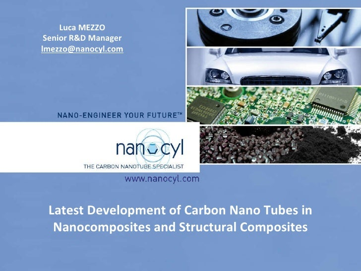 Latest Development of Carbon Nano Tubes in Nanocomposites and Structural Composites Luca MEZZO Senior R&D Manager [email_a...