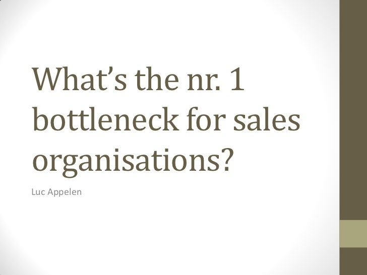 What's the nr. 1bottleneck for salesorganisations?Luc Appelen