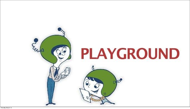 PLAYGROUNDThursday, May 9, 13
