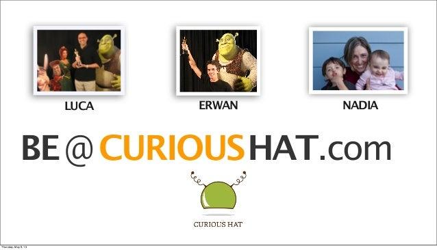 CURIOUSBE@ HAT.comLUCA ERWAN NADIAThursday, May 9, 13