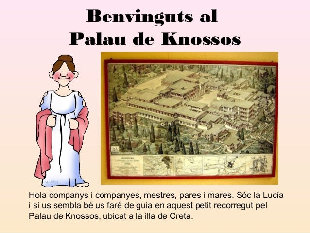 Benvinguts al Palau de Knossos  Hola companys i companyes, mestres, pares i mares. Sóc la Lucía i si us sembla bé us faré ...
