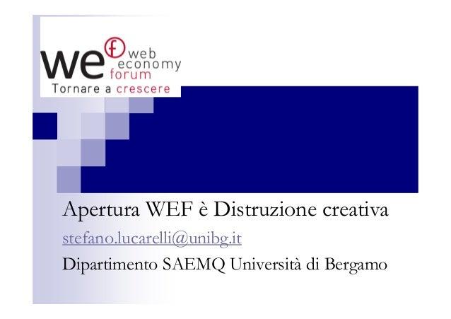 Apertura WEF è Distruzione creativa stefano.lucarelli@unibg.it Dipartimento SAEMQ Università di Bergamo