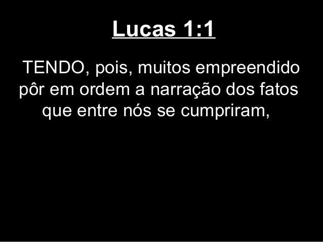 Lucas 1:1TENDO, pois, muitos empreendidopôr em ordem a narração dos fatos   que entre nós se cumpriram,