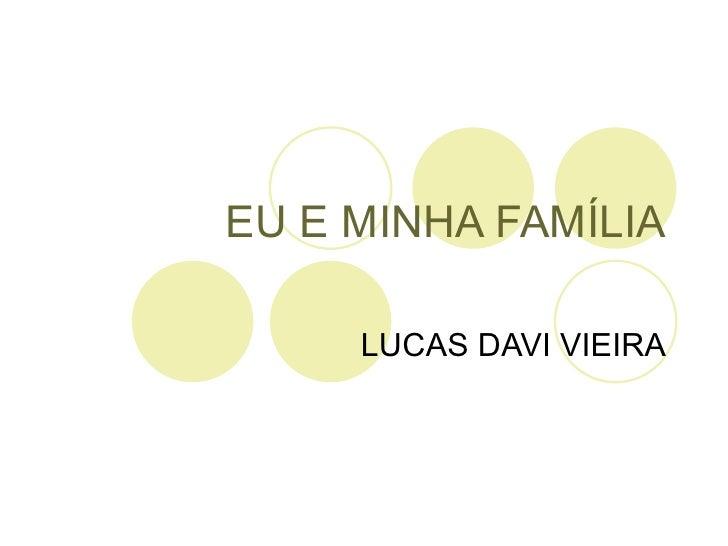 EU E MINHA FAMÍLIA LUCAS DAVI VIEIRA