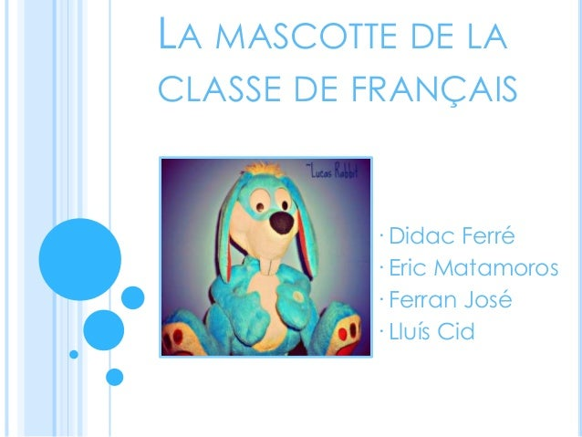 LA MASCOTTE DE LACLASSE DE FRANÇAIS· Didac Ferré· Eric Matamoros· Ferran José· Lluís Cid