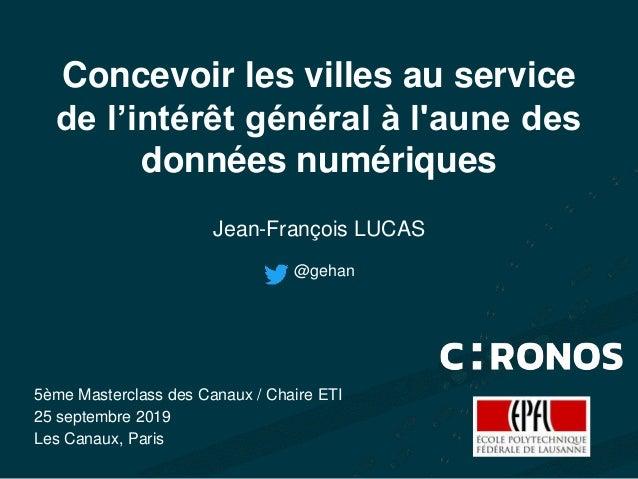 Concevoir les villes au service de l'intérêt général à l'aune des données numériques Jean-François LUCAS 5ème Masterclass ...