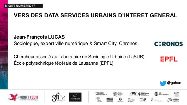 VERS DES DATA SERVICES URBAINS D'INTERET GENERAL Jean-François LUCAS Sociologue, expert ville numérique & Smart City, Chro...