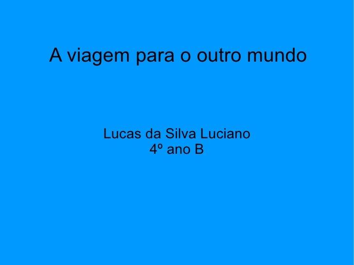 A viagem para o outro mundo Lucas da Silva Luciano 4º ano B