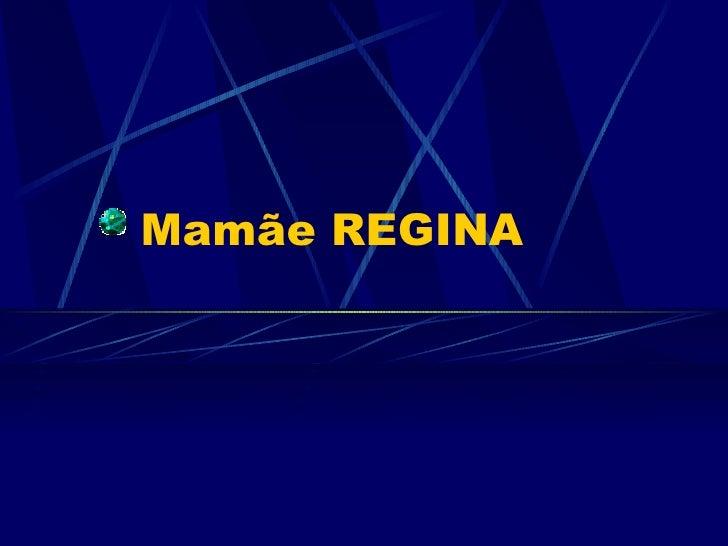 Mamãe REGINA