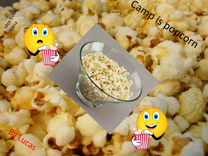 Idea from Alana<br />Camp is popcorn<br />By Lucas<br />
