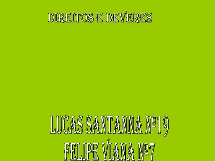 direitos e deveres lucas santanna nº19 felipe viana nº7