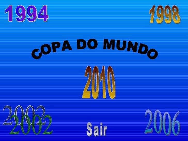 1994 1998 2002 2006 2010 Sair COPA DO MUNDO