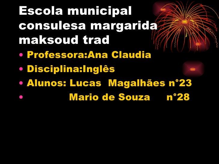 Escola municipal consulesa margarida maksoud trad <ul><li>Professora:Ana Claudia  </li></ul><ul><li>Disciplina:Inglês </li...