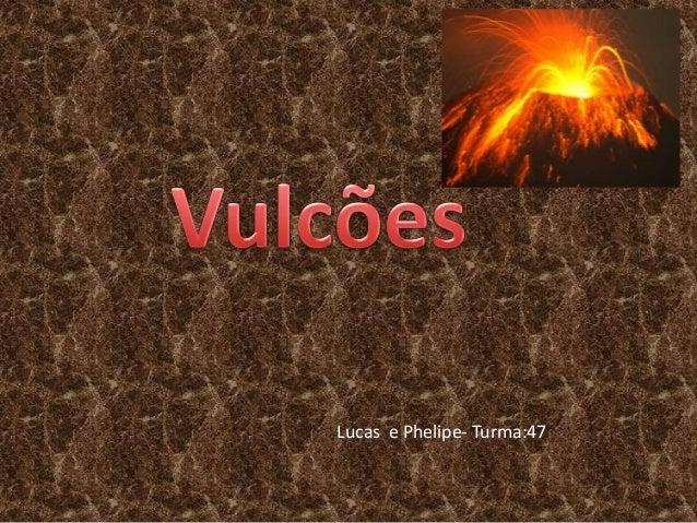 Lucas e Phelipe- Turma:47