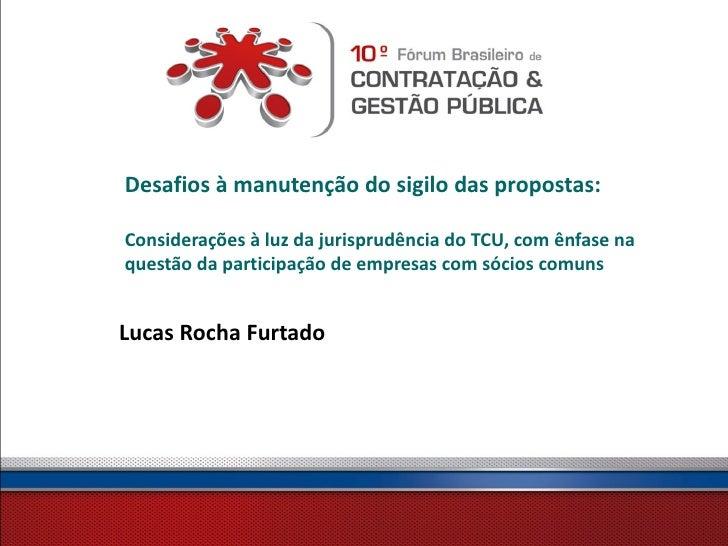Desafios à manutenção do sigilo das propostas:Considerações à luz da jurisprudência do TCU, com ênfase naquestão da partic...