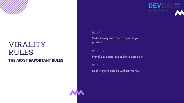 VIRALITY RULES THE MOST IMPORTANT RULES Make it easy for other to spread your product R U L E 1 Provoke a desire in people...
