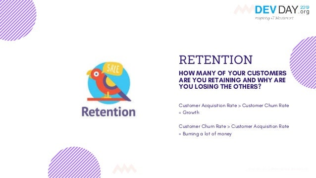 RETENTION HOW MANY OF YOUR CUSTOMERS ARE YOU RETAINING AND WHY ARE YOU LOSING THE OTHERS? Customer Acquisition Rate > Cust...