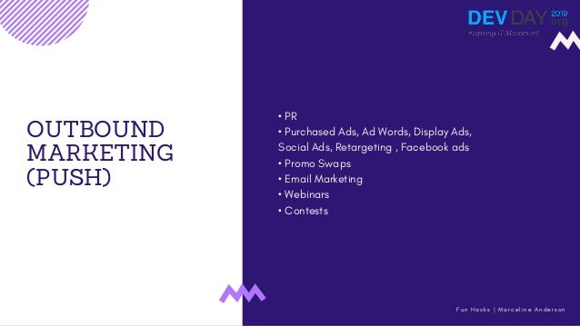 OUTBOUND MARKETING (PUSH) • PR • Purchased Ads, Ad Words, Display Ads, Social Ads, Retargeting , Facebook ads • Promo Swap...