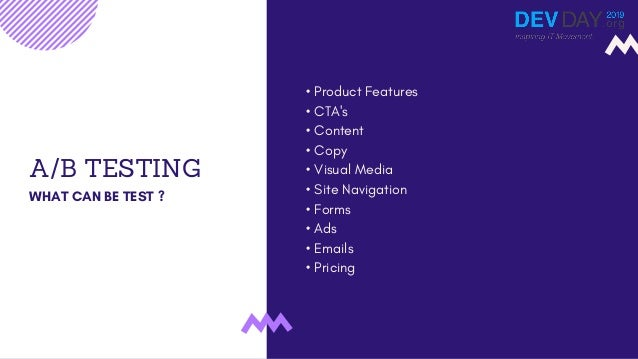 A/B TESTING WHAT CAN BE TEST ? • Product Features • CTA's • Content • Copy • Visual Media • Site Navigation • Forms • Ads ...