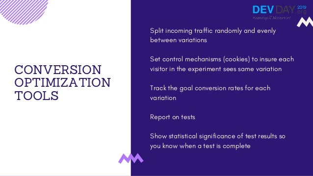 CONVERSION OPTIMIZATION TOOLS Split incoming traffic randomly and evenly between variations Set control mechanisms (cookie...