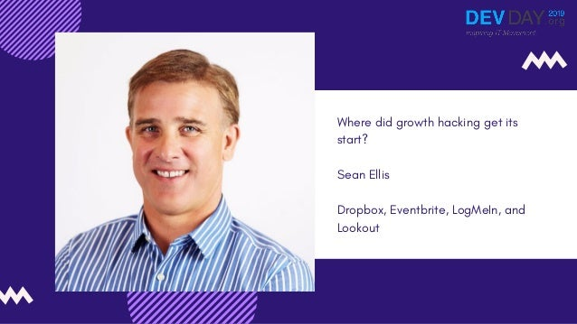 Where did growth hacking get its start? Sean Ellis Dropbox, Eventbrite, LogMeIn, and Lookout