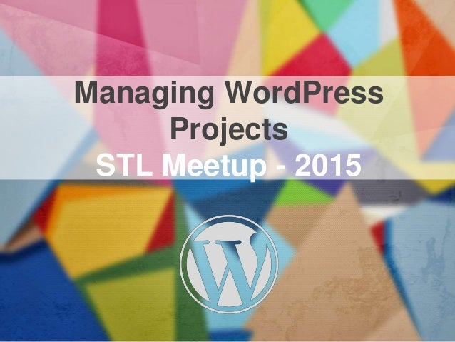 Managing WordPress Projects STL Meetup - 2015