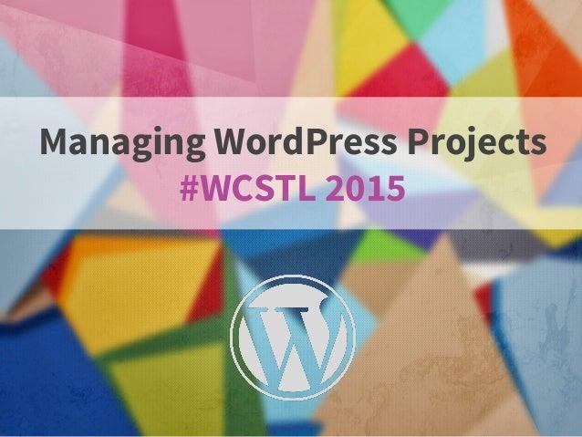Managing WordPress Projects #WCSTL 2015