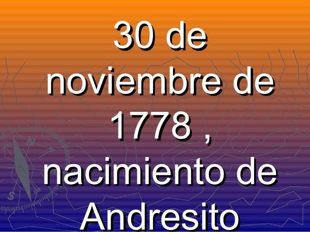 30 de noviembre de 1778 , nacimiento de Andresito
