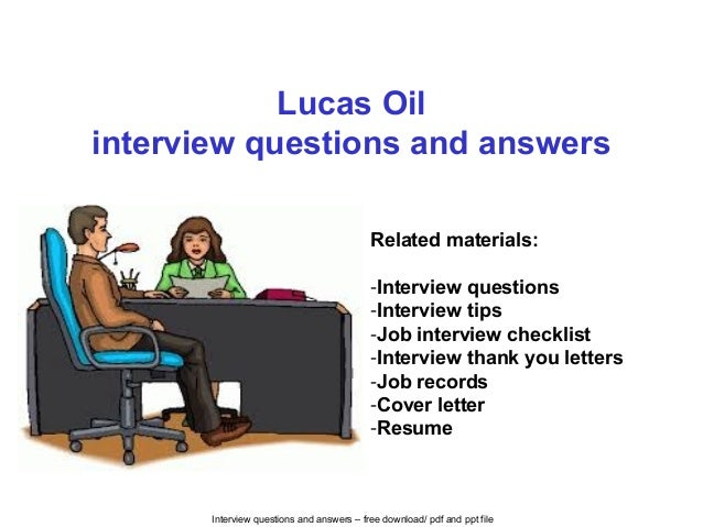 Interview questions and answers – free download/ pdf and ppt file Lucas Oil interview questions and answers Related materi...