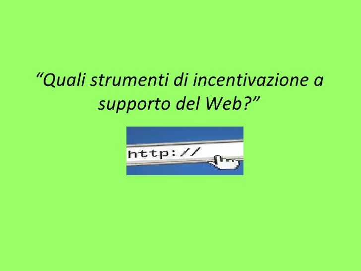 """"""" Quali strumenti di incentivazione a supporto del Web?"""""""