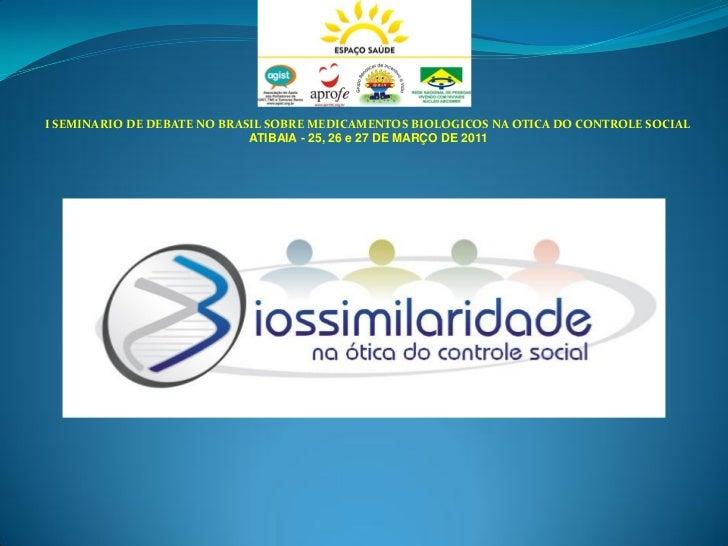 I SEMINARIO DE DEBATE NO BRASIL SOBRE MEDICAMENTOS BIOLOGICOS NA OTICA DO CONTROLE SOCIAL                             ATIB...