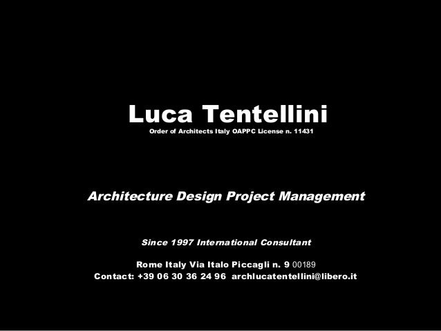 Luca TentelliniOrder of Architects Italy OAPPC License n. 11431 Architecture Design Project Management Since 1997 Internat...