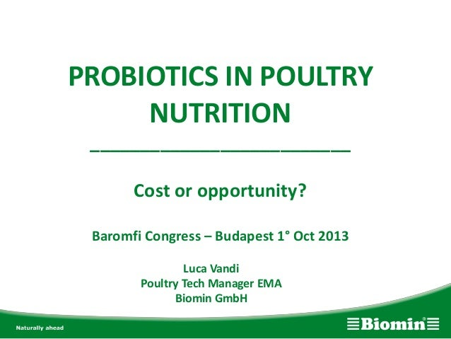 PROBIOTICS IN POULTRY NUTRITION __________________________ Cost or opportunity? Baromfi Congress – Budapest 1° Oct 2013 Lu...