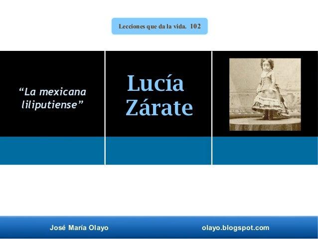 """José María Olayo olayo.blogspot.com Lucía Zárate """"La mexicana liliputiense"""" Lecciones que da la vida. 102"""